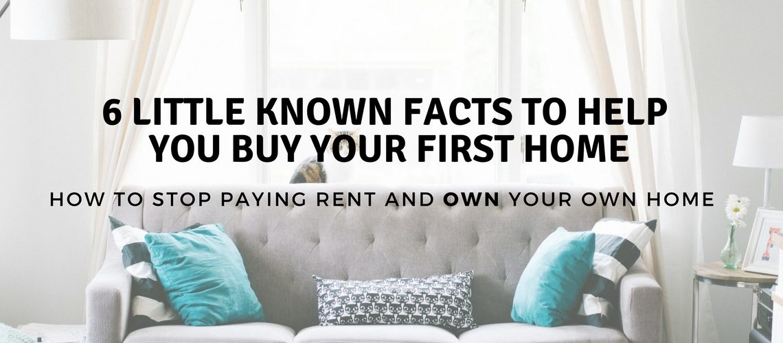 6 LITTLE KNOWN FACTS TO HELP YOU BUY YOUR FIRST HOME