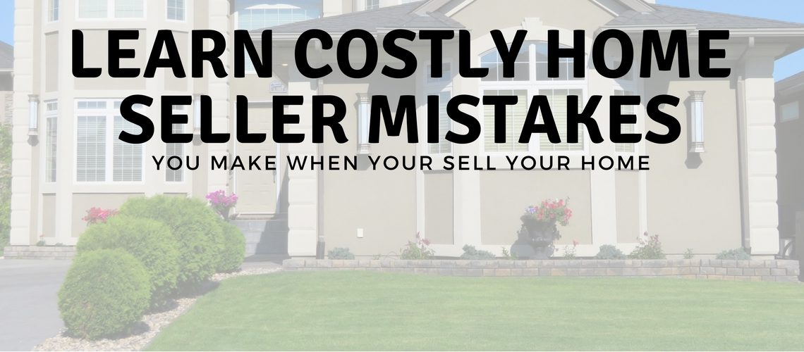 The 7 Deadly Mistakes Most Home Sellers Make.
