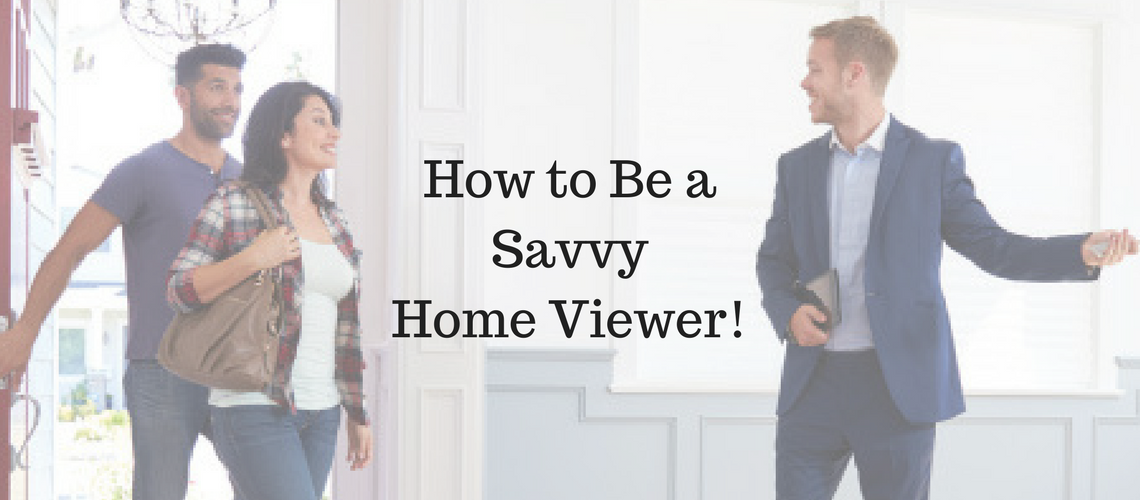 How to Be a Savvy Home Viewer!