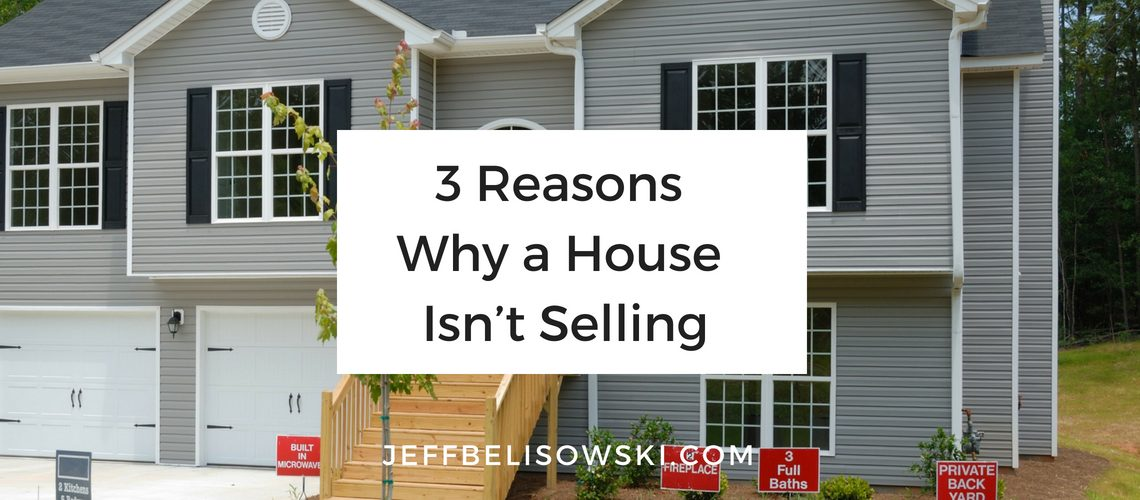3 Reasons Why a House Isn't Selling