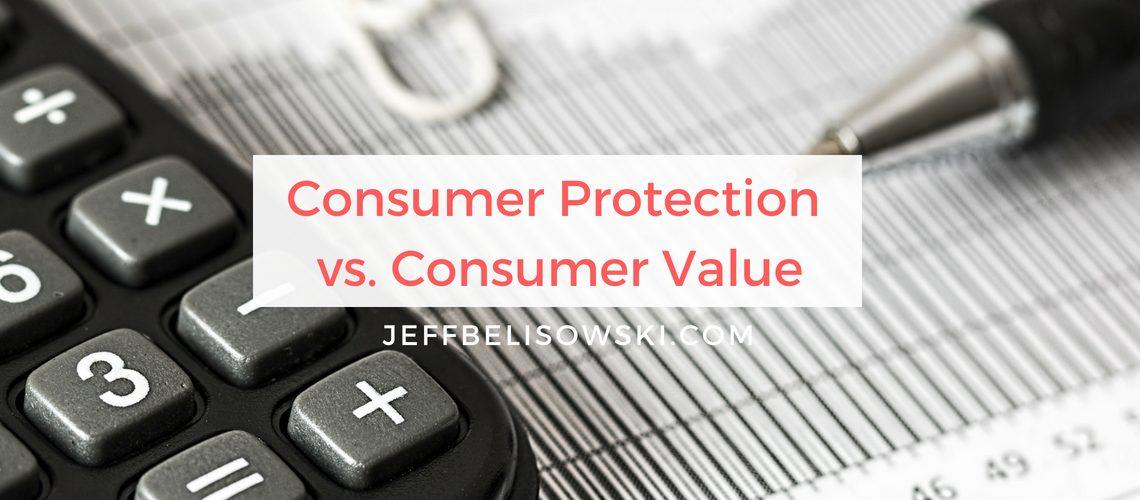 Consumer Protection vs. Consumer Value