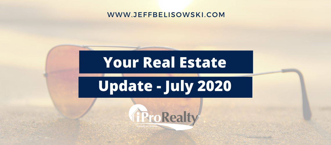 YOUR REAL ESTATE UPDATE: July 2020 Blog from Jeff Belisowski